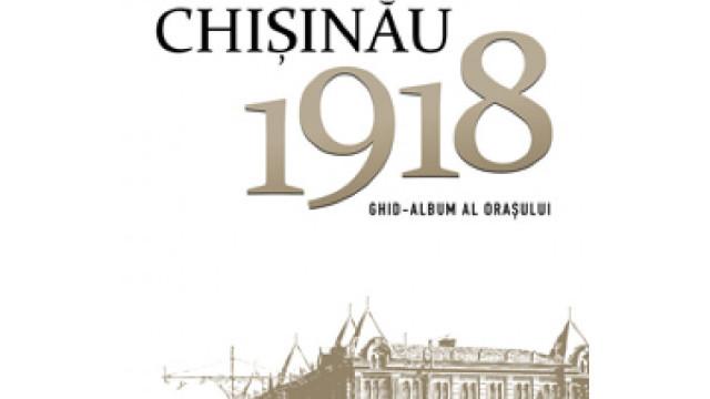 """A fost lansată cartea """"Chișinău 1918. Ghid-album al orașului"""""""