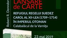 """Lansarea cărții """"Refugiul regelui suedez Carol al XII-lea (1709−1714) în Imperiul Otoman. Calabalâcul de la Varniţa"""""""