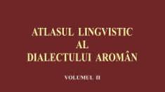 Volumul al doilea al Atlasului lingvistic al dialectului aromân a văzut recent lumina tiparului